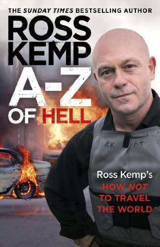 A-Z of Hell: Ross Kemp's Worst Places in the World by Ross Kemp