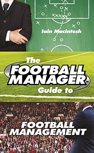 The Football Manager's Guide to Football Management by Iain Macintosh