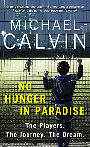 No Hunger In Paradise: The Players. The Journey. The Dream by Michael Calvin