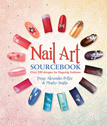 Nail Art Sourcebook: Over 500 Designs for Fingertip Fashions by Pansy Alexander