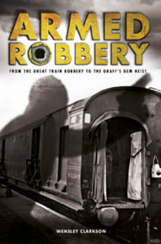 Armed Robbery by Wensley Clarkson