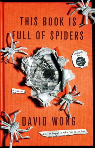This Book is Full of Spiders: Seriously Dude Don't Touch it by David Wong