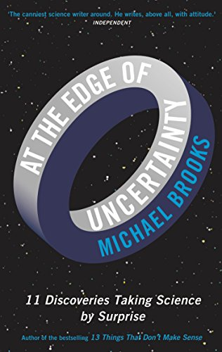 At the Edge of Uncertainty: 11 Discoveries Taking Science by Surprise by Michael Brooks
