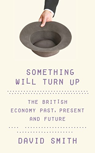 Something Will Turn Up: Britain's Economy, Past, Present and Future by David Smith
