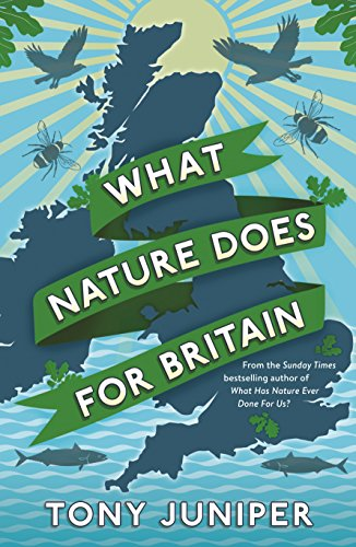 What Nature Does for Britain by Tony Juniper