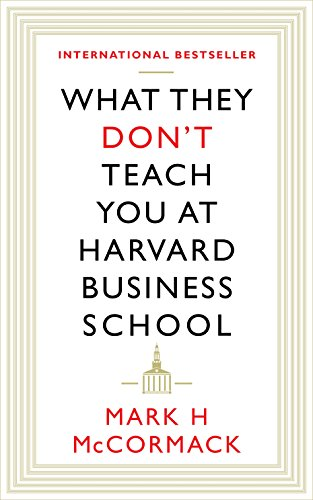 What They Don't Teach You at Harvard Business School by Mark McCormack