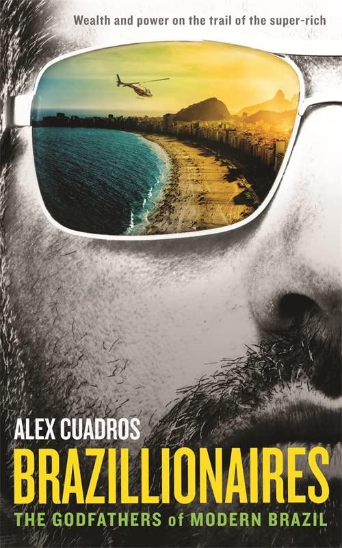 Brazillionaires: The Godfathers of Modern Brazil by Alex Cuadros