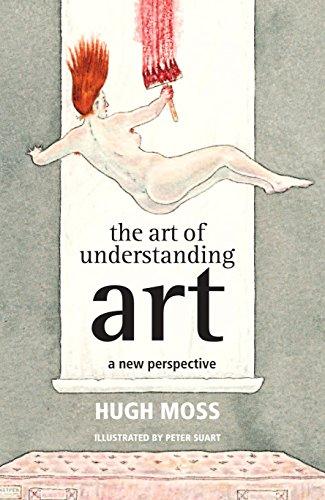 The Art of Understanding Art: A New Perspective by Hugh Moss