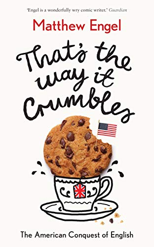That's the Way it Crumbles: The American Conquest of the English Language by Matthew Engel