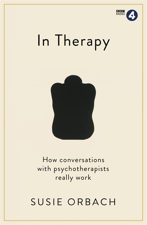 In Therapy: How Conversations with Psychotherapists Really Work by Susie Orbach
