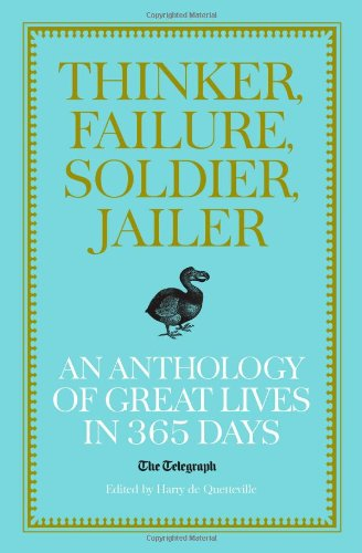 Thinker, Failure, Soldier, Jailer: An Anthology of Great Lives in 365 Days - The Telegraph by Harry Quetteville
