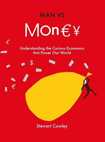 Man vs Money: Understanding the Curious Economics That Power Our World by Stewart Cowley