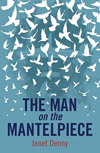 The Man on the Mantelpiece by Janet Denny