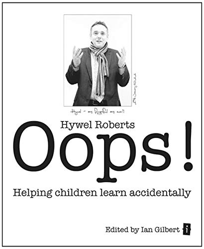 Oops!: Helping Children Learn Accidentally by Hywel Roberts