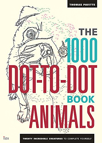The 1000 Dot-to-Dot Book: Animals: Twenty Incredible Creatures to Complete Yourself by Thomas Pavitte