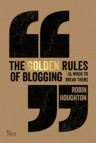 The Golden Rules of Blogging: ( & When to Break Them ) by Robin Houghton