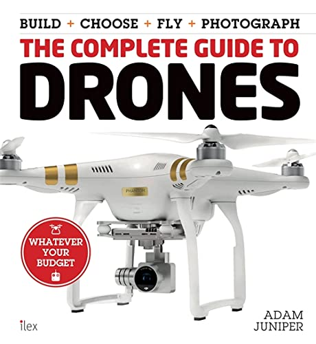 The Complete Guide to Drones by Adam Juniper