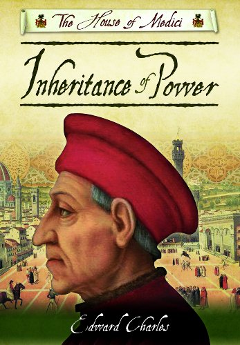 The House of Medici: Inheritance of Power by Edward Charles