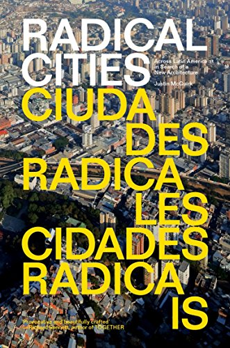 Radical Cities: Across Latin America in Search of a New Architecture by Justin McGuirk