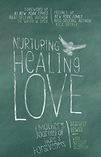 Nurturing Healing Love: A Mother's Journey of Hope and Forgiveness by Scarlett Lewis