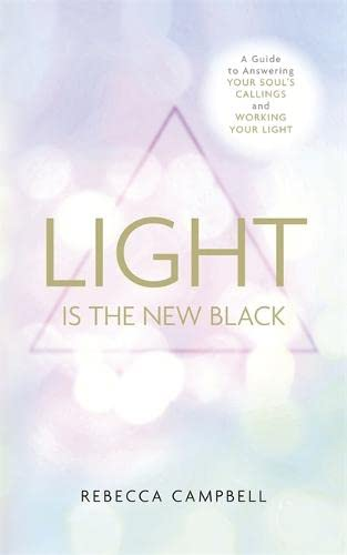 Light is the New Black: A Guide to Answering Your Soul's Callings and Working Your Light by Rebecca Campbell