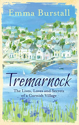 Tremarnock: The Lives, Loves and Secrets of a Cornish Village by Emma Burstall