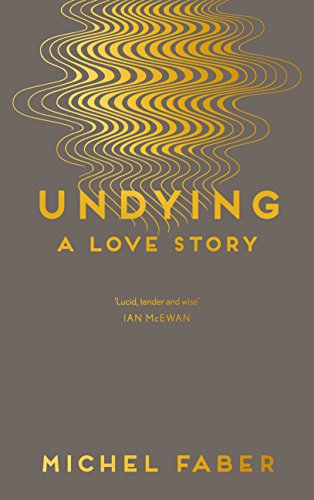 Undying: A Love Story by Michel Faber