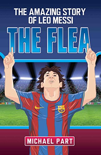 The Flea: The Amazing Story of Leo Messi by Michael Part
