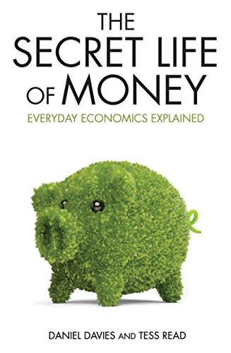 The Secret Life of Money: Everyday Economics Explained by Daniel Davies