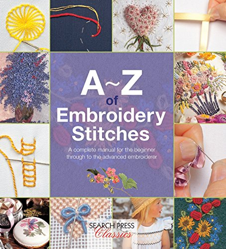 A-Z of Embroidery Stitches: A Complete Manual for the Beginner Through to the Advanced Embroiderer by Country Bumpkin Publications