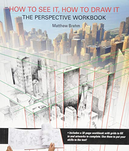 How to See it, How to Draw it: The Perspective Workbook : Unique Exercises with More Than 100 Vanishing Points to Figure Out by Matthew Brehm