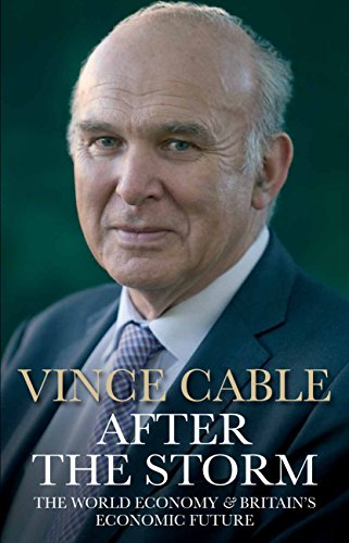 After the Storm: The World Economy and Britain's Economic Future by Vince Cable