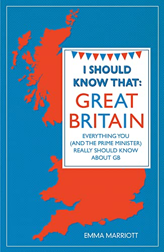 I Should Know That: Great Britain: Everything You Really Should Know About GB by Emma Marriott
