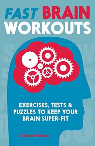 Fast Brain Workouts: Exercises, Tests and Puzzles to Keep Your Brain Super-Fit by Gareth Moore