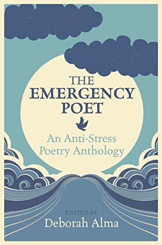 Emergency Poet: An Anti-Stress Poetry Anthology by Deborah Alma