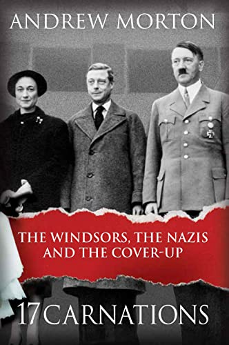 17 Carnations: The Windsors, the Nazis and the Cover-Up by Andrew Morton