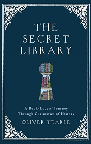The Secret Library: A Book-Lovers' Journey Through Curiosities of History by Dr. Oliver Tearle