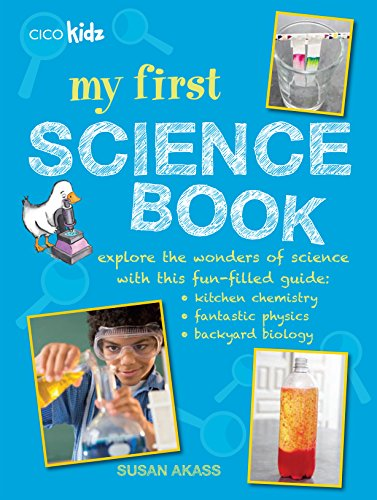 My First Science Book: Explore the Wonders of Science with This Fun-Filled Guide: Kitchen Chemistry, Fantastic Physics, Backyard Biology by Susan Akass