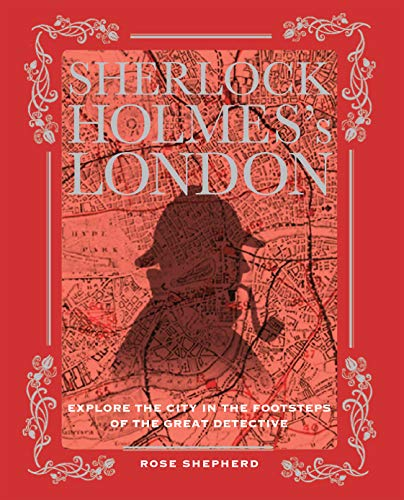 Sherlock Holmes's London: Explore the City in the Footsteps of the Great Detective by Rose Shepherd