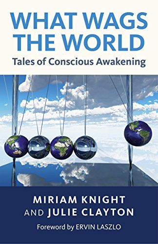 What Wags the World: Tales of Conscious Awakening by Julie Clayton