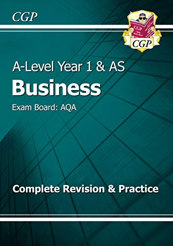 New A-Level Business: AQA Year 1 & AS Complete Revision & Practice: Exam Board: AQA by CGP Books
