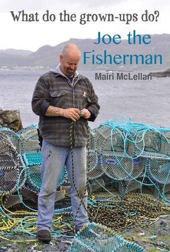 Joe the Fisherman: What Do the Grown-ups Do? by Mairi McLellan