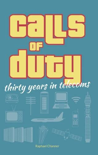 Calls of Duty: Thirty Years in Telecoms by Raphael Channer