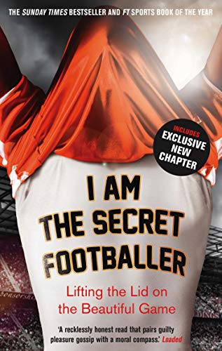 I Am The Secret Footballer: Lifting the Lid on the Beautiful Game by