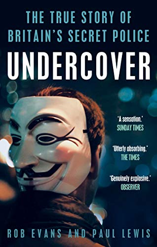 Undercover: The True Story of Britain's Secret Police by Paul Lewis