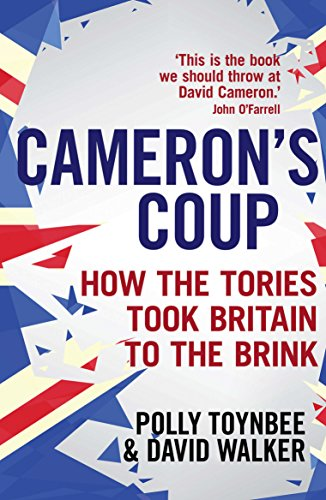 Cameron's Coup: How the Tories Took Britain to the Brink by Polly Toynbee