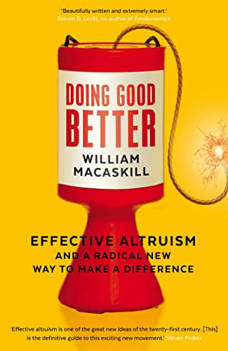 Doing Good Better: Effective Altruism and a Radical New Way to Make a Difference by William MacAskill