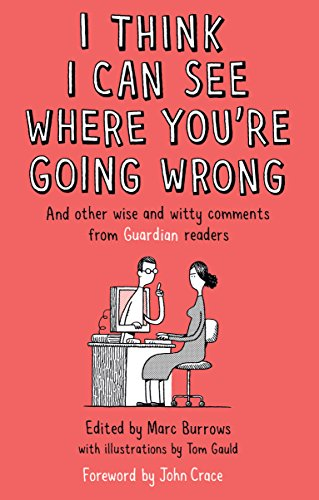 I Think I Can See Where You're Going Wrong: And Other Wise and Witty Comments from Guardian Readers by Marc Burrows