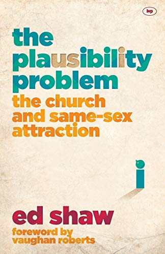 The Plausibility Problem: The Church and Same-Sex Attraction by