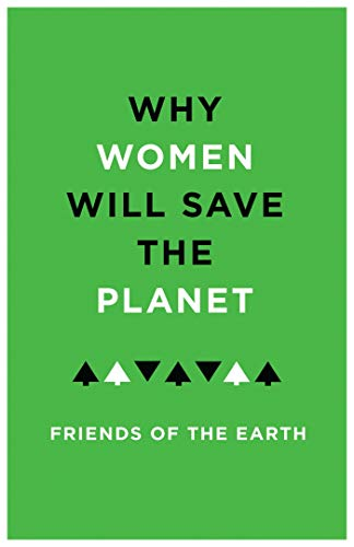 Why Women Will Save the Planet by Friends of the Earth